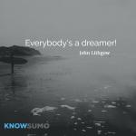 Everybody's a dreamer